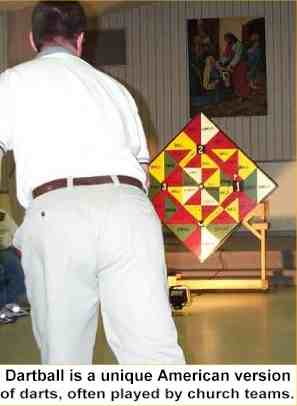 Dartball is a unique American cersion of darts, often played by church teams.